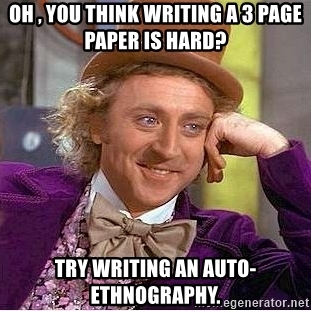 oh-you-think-writing-a-3-page-paper-is-hard-try-writing-an-auto-ethnography